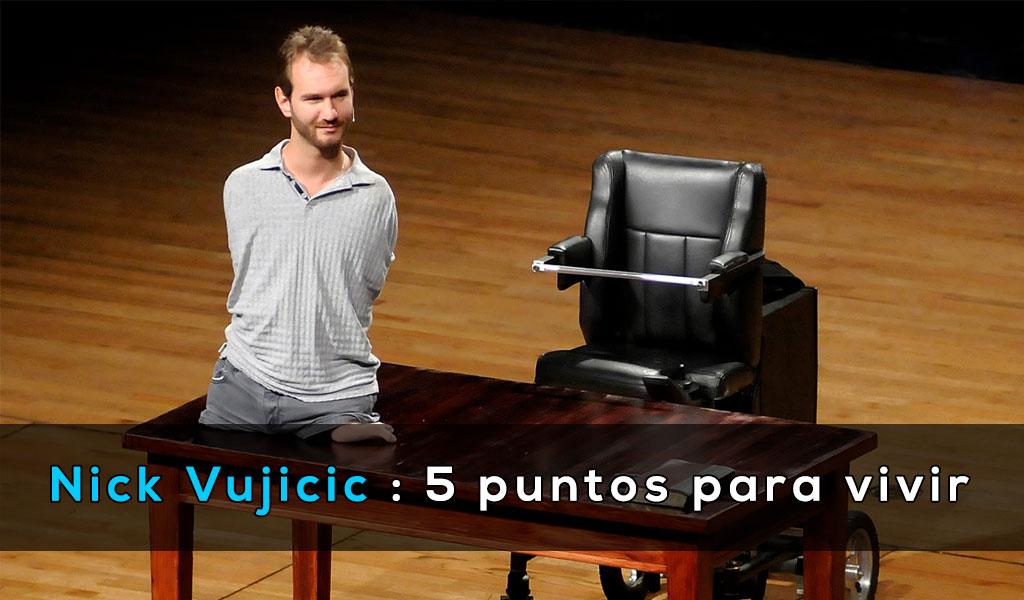 Nick Vujicic : 5 puntos para vivir