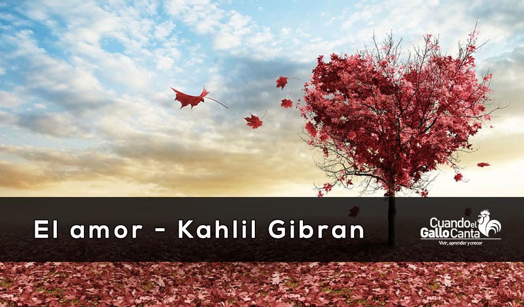 el amor - kahlil Gibran - Cuando el gallo canta