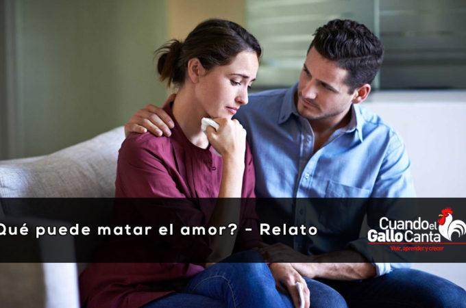 ¿que puede matar el amor - cuandoelgallocanta.com?